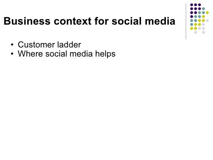 Business context for social media <ul><ul><li>Customer ladder </li></ul></ul><ul><ul><li>Where social media helps </li></...