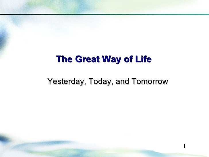 The Great Way of Life  Yesterday, Today, and Tomorrow                                      1