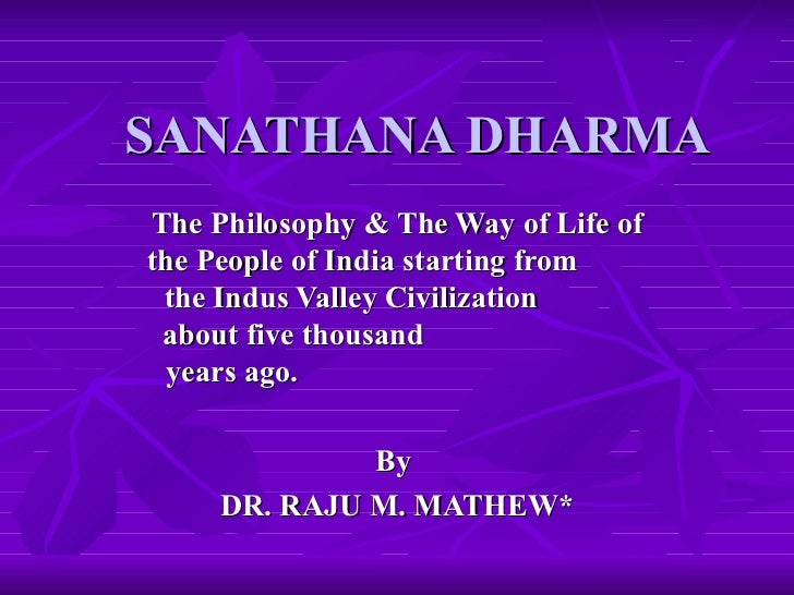 SANATHANA DHARMA The Philosophy & The Way of Life of the People of India starting from  the Indus Valley Civilization  abo...