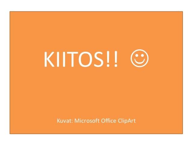 KIITOS!!  Kuvat: Microsoft Office ClipArt