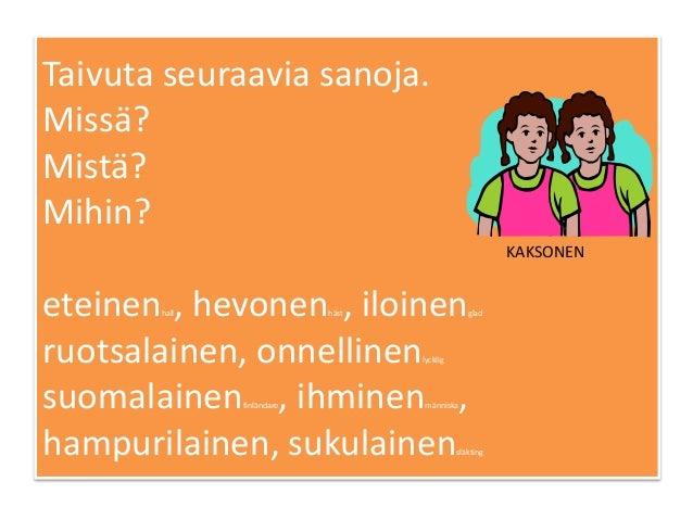 Taivuta seuraavia sanoja. Missä? Mistä? Mihin? eteinenhall, hevonenhäst, iloinenglad ruotsalainen, onnellinenlycklig suoma...