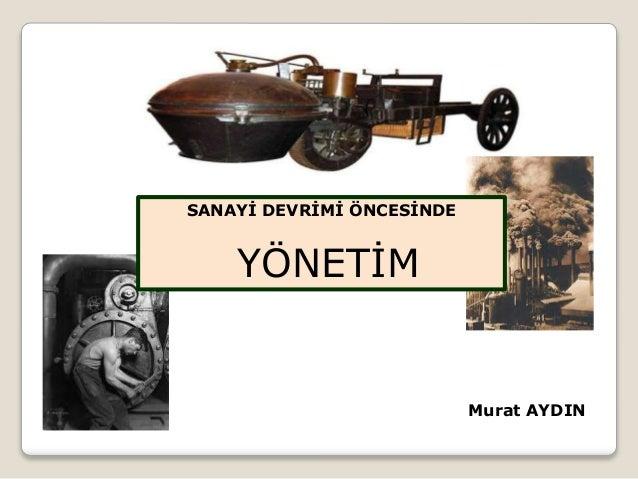 Murat AYDIN SANAYİ DEVRİMİ ÖNCESİNDE YÖNETİM