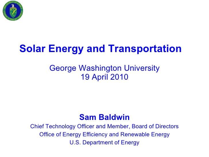 Solar Energy and Transportation   George Washington University 19 April 2010 Sam Baldwin Chief Technology Officer and Memb...