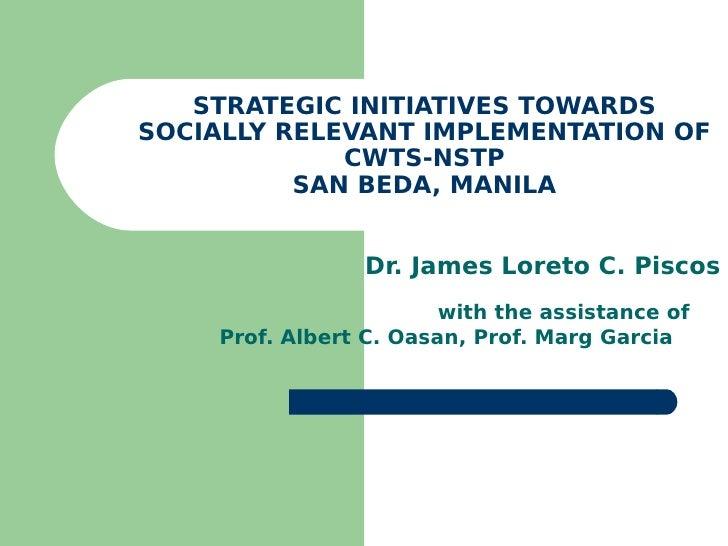 STRATEGIC INITIATIVES TOWARDS SOCIALLY RELEVANT IMPLEMENTATION OF              CWTS-NSTP           SAN BEDA, MANILA       ...