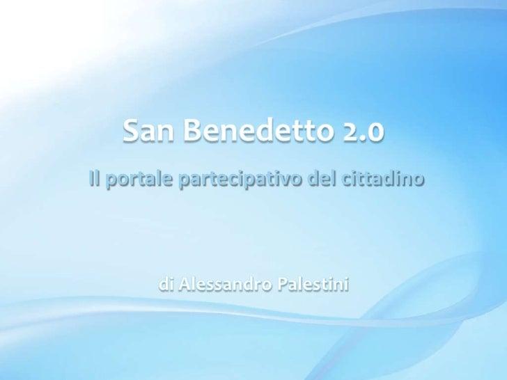 San Benedetto 2.0<br /> Il portale partecipativo del cittadino<br />di Alessandro Palestini<br />