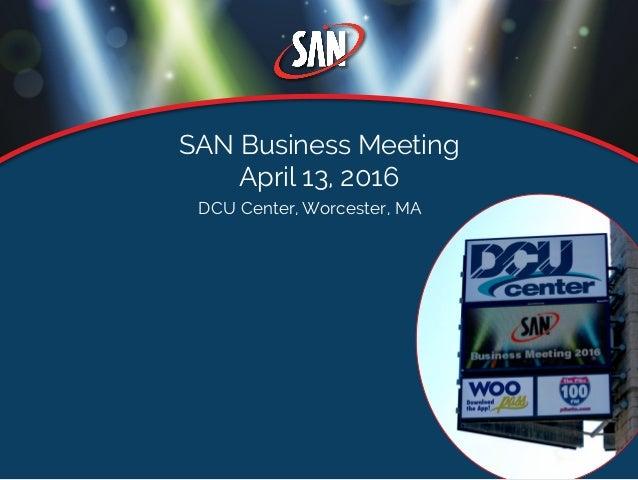 DCU Center, Worcester, MA SAN Business Meeting April 13, 2016