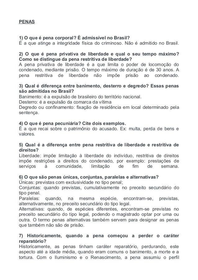 PENAS  1) O que é pena corporal? É admissível no Brasil?  É a que atinge a integridade física do criminoso. Não é admitido...