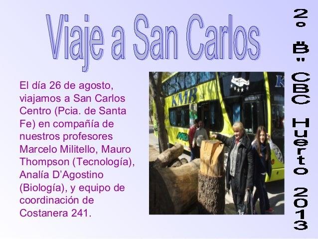 El día 26 de agosto, viajamos a San Carlos Centro (Pcia. de Santa Fe) en compañía de nuestros profesores Marcelo Militello...