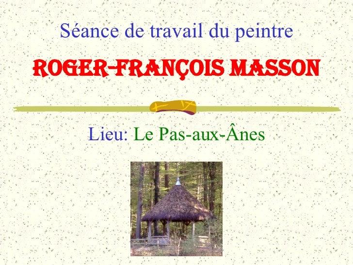 Séance de travail du peintre Lieu:  Le Pas-aux-Ânes Roger-François Masson
