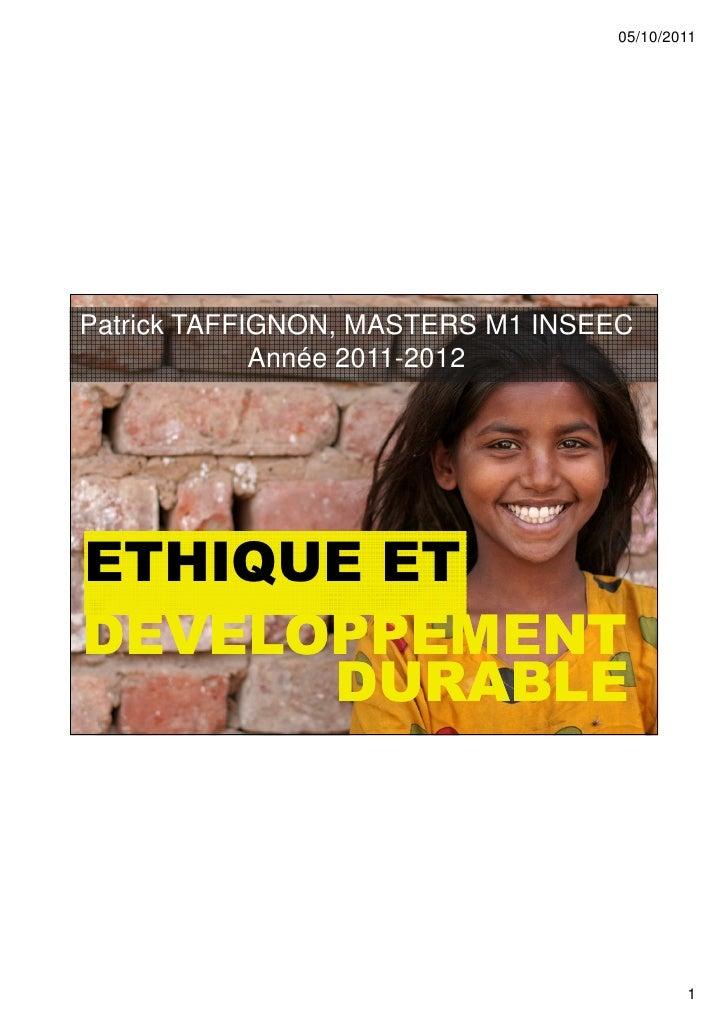 05/10/2011Patrick TAFFIGNON, MASTERS M1 INSEEC             Année 2011-2012ETHIQUE ETDEVELOPPEMENT      DURABLE            ...