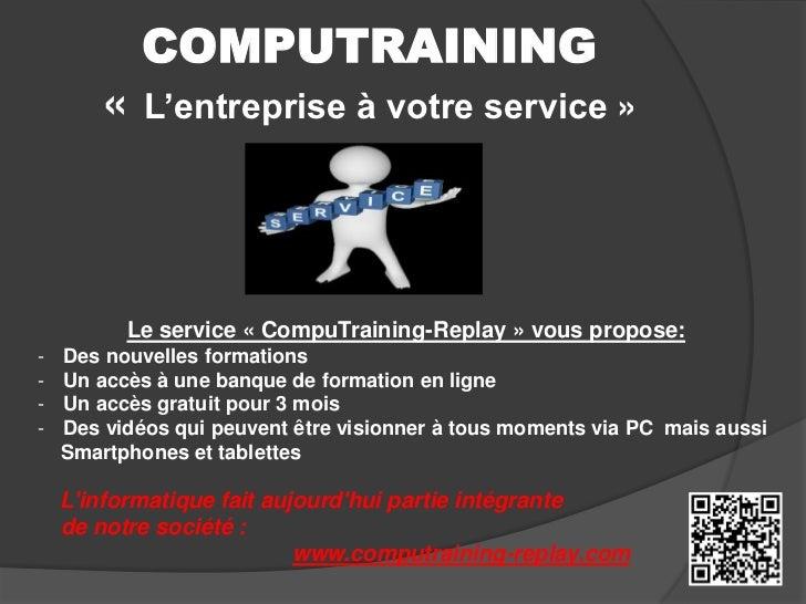 COMPUTRAINING        «   L'entreprise à votre service »          Le service « CompuTraining-Replay » vous propose:-   Des ...