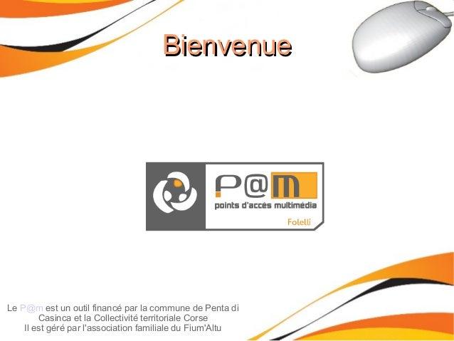 BienvenueBienvenue Le P@m est un outil financé par la commune de Penta di Casinca et la Collectivité territoriale Corse Il...