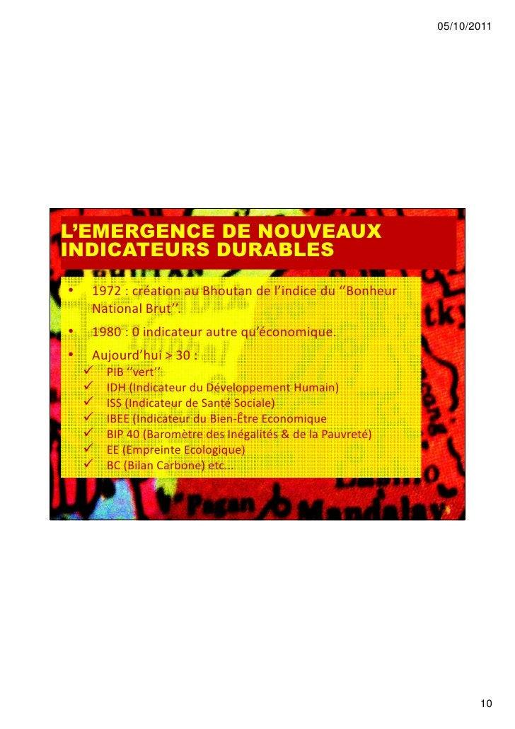 05/10/2011L'EMERGENCE DE NOUVEAUXINDICATEURS DURABLES•   1972 : création au Bhoutan de l'indice du ''Bonheur    National B...