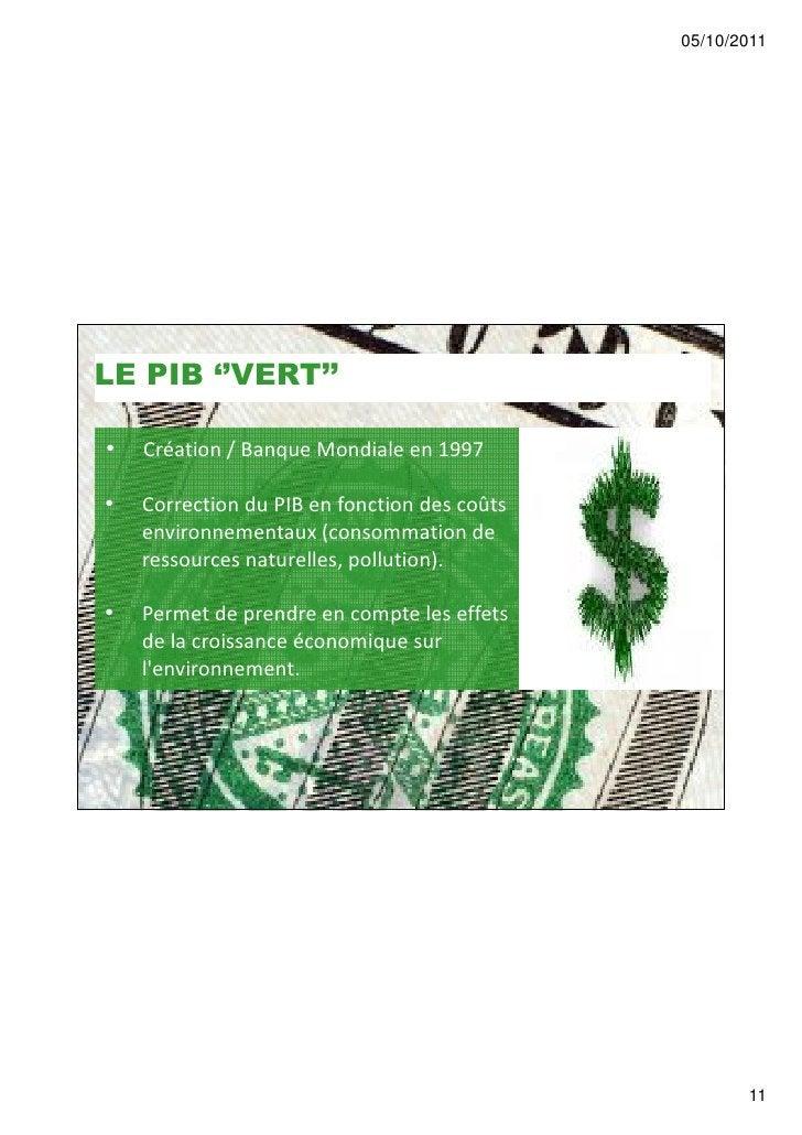 05/10/2011LE PIB ''VERT''•   Création / Banque Mondiale en 1997•   Correction du PIB en fonction des coûts    environnemen...
