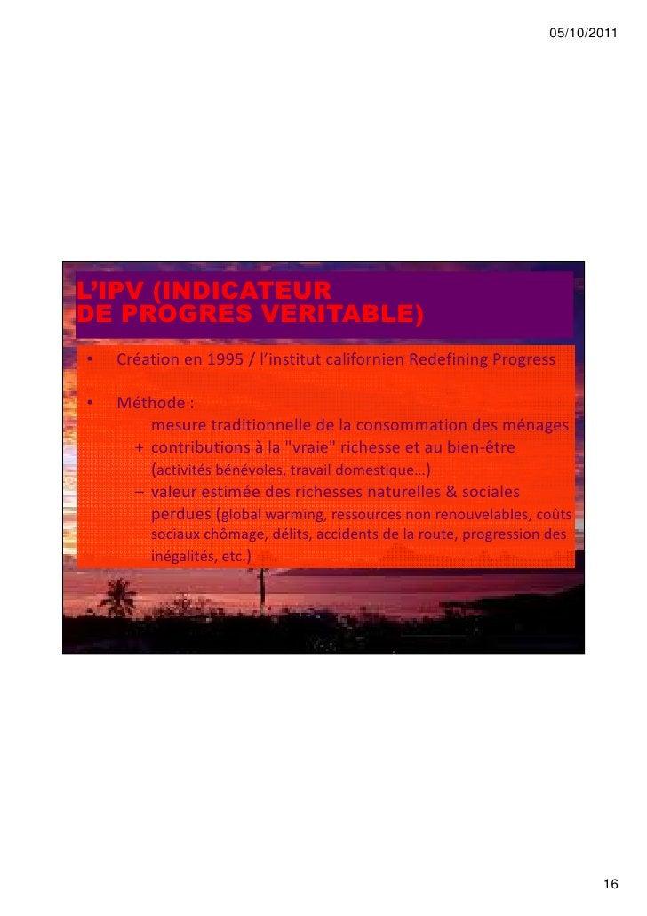 05/10/2011L'IPV (INDICATEURDE PROGRES VERITABLE)•   Création en 1995 / l'institut californien Redefining Progress•   Métho...