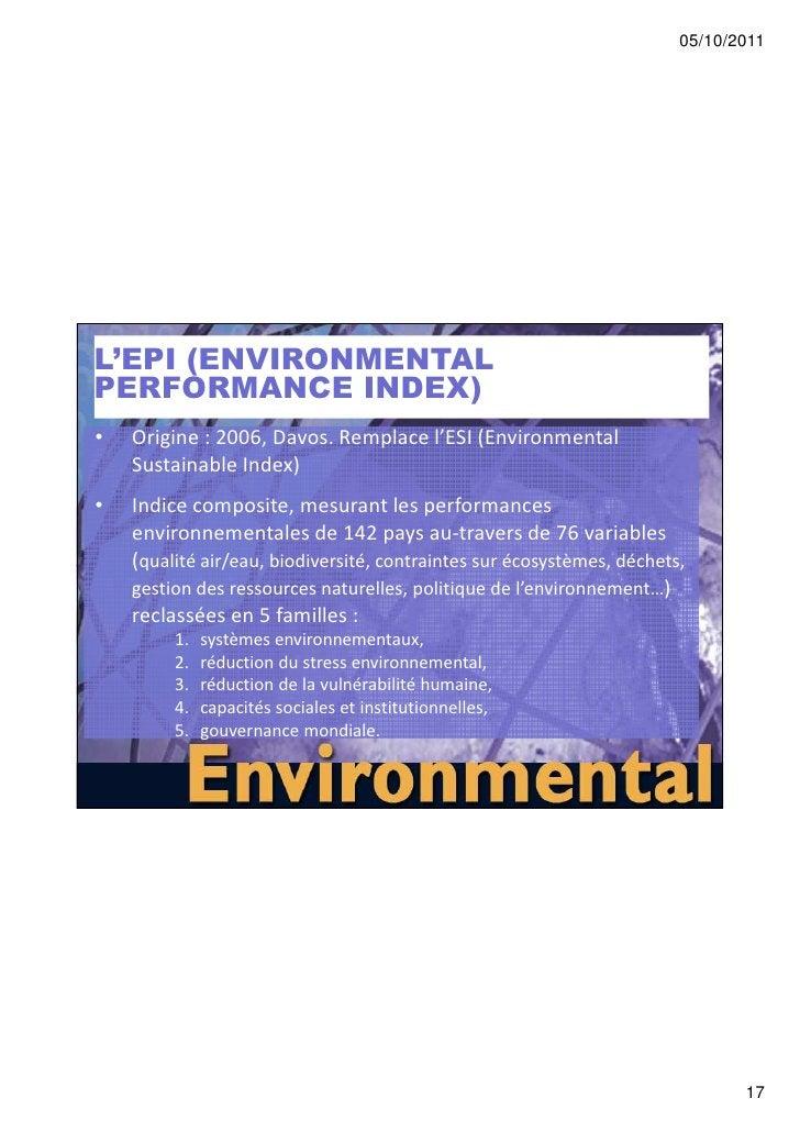 05/10/2011L'EPI (ENVIRONMENTALPERFORMANCE INDEX)•   Origine : 2006, Davos. Remplace l'ESI (Environmental    Sustainable In...