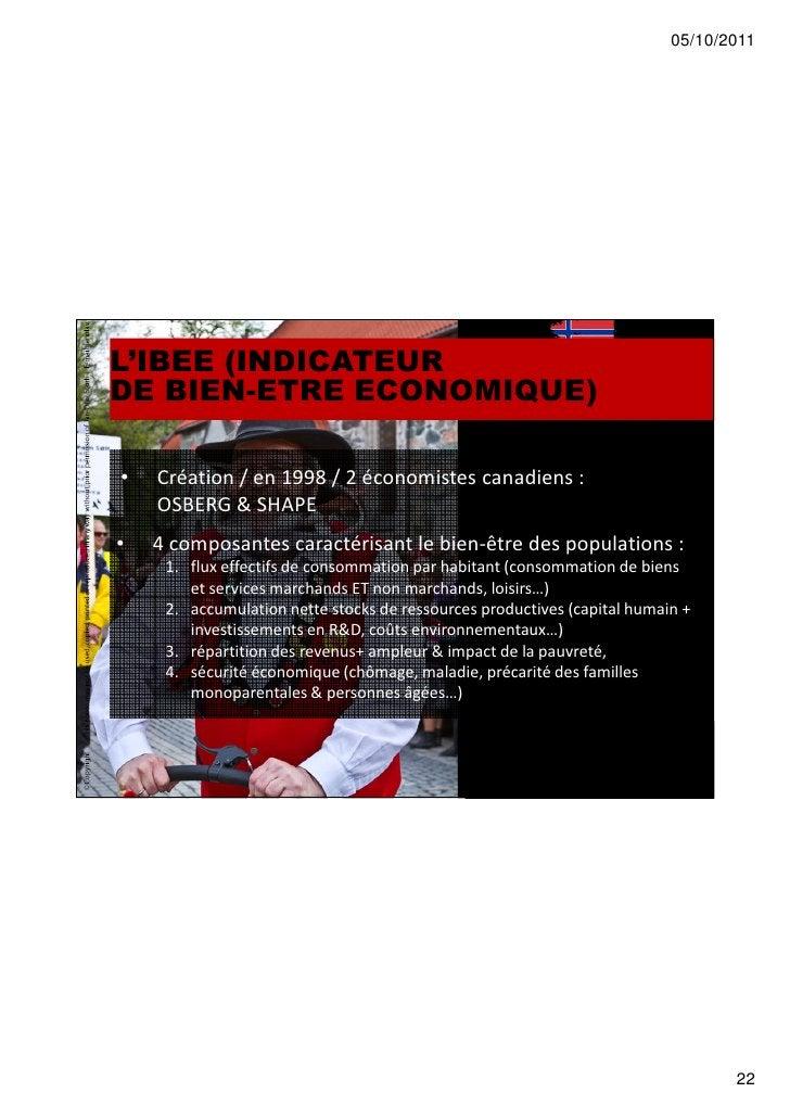 05/10/2011L'IBEE (INDICATEURDE BIEN-ETRE ECONOMIQUE)•   Création / en 1998 / 2 économistes canadiens :    OSBERG & SHAPE• ...
