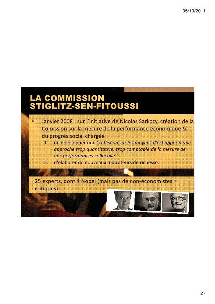 05/10/2011LA COMMISSIONSTIGLITZ-SEN-FITOUSSI•     Janvier 2008 : sur l'initiative de Nicolas Sarkozy, création de la      ...