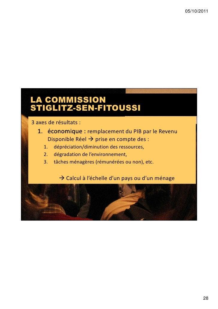 05/10/2011LA COMMISSIONSTIGLITZ-SEN-FITOUSSI3 axes de résultats :  1. économique : remplacement du PIB par le Revenu      ...