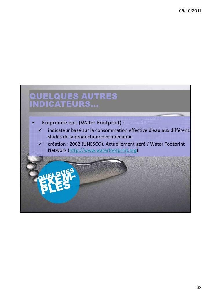 05/10/2011QUELQUES AUTRESINDICATEURS...•   Empreinte eau (Water Footprint) :      indicateur basé sur la consommation effe...