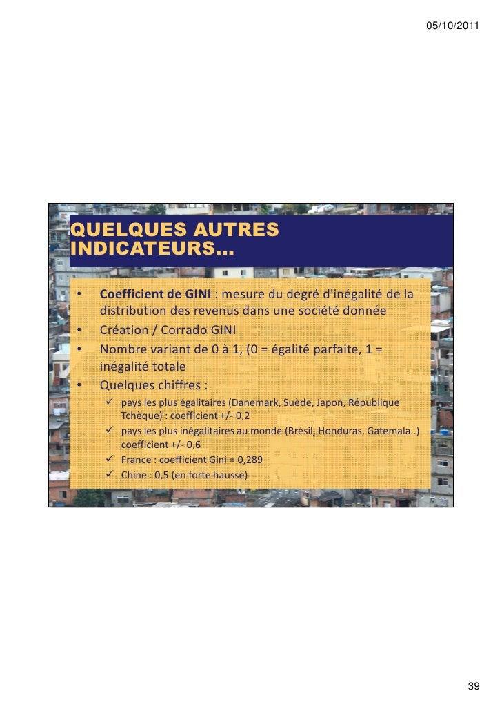 05/10/2011QUELQUES AUTRESINDICATEURS...•   Coefficient de GINI : mesure du degré dinégalité de la    distribution des reve...