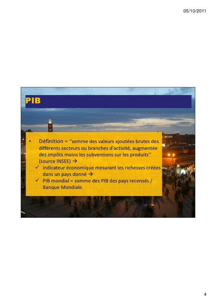 05/10/2011PIB•   Définition = ''somme des valeurs ajoutées brutes des                 ''somme    différents secteurs ou br...