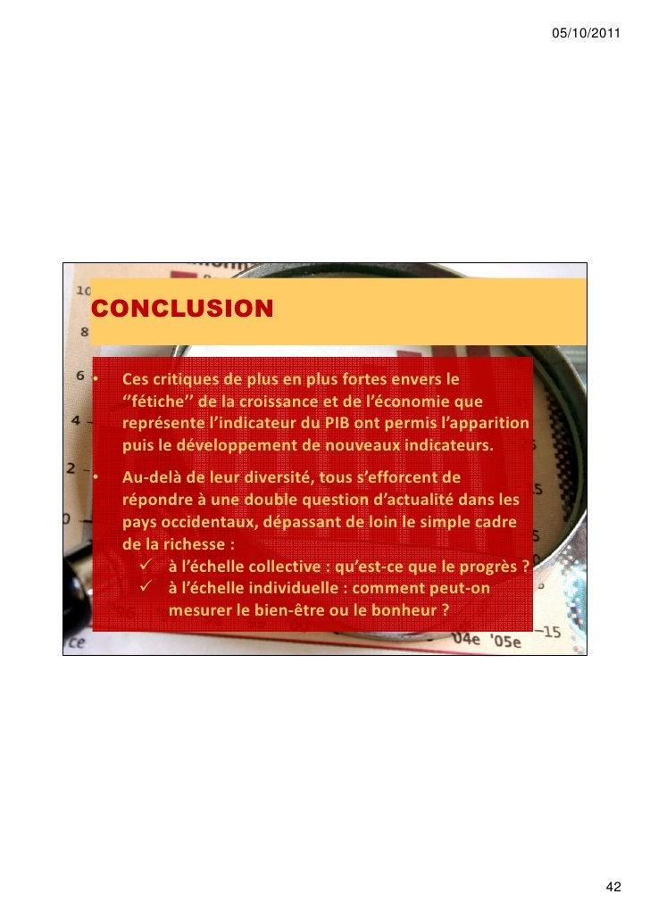 05/10/2011CONCLUSION•   Ces critiques de plus en plus fortes envers le    ''fétiche'' de la croissance et de l'économie qu...