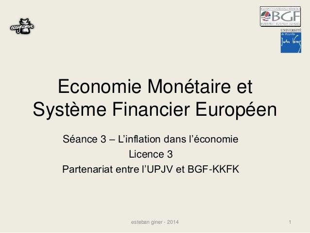 Economie Monétaire et  Système Financier Européen  Séance 3 – L'inflation dans l'économie  Licence 3  Partenariat entre l'...