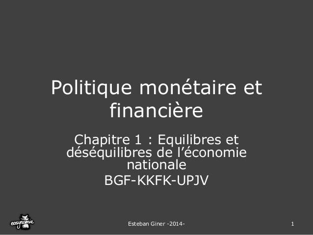 Politique monétaire et financière  Chapitre 1 : Equilibres et déséquilibres de l'économie nationale  BGF-KKFK-UPJV  Esteba...