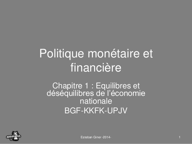 Politique monétaire et  financière  Chapitre 1 : Equilibres et  déséquilibres de l'économie  nationale  BGF-KKFK-UPJV  Est...