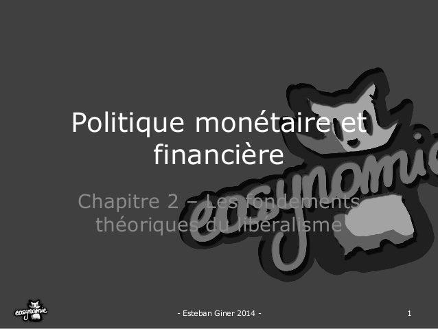 Politique monétaire et financière  Chapitre 2 –Les fondements théoriques du libéralisme  -Esteban Giner 2014 -  1