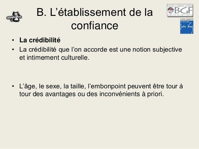 B. L'établissement de la confiance • La crédibilité • La crédibilité que l'on accorde est une notion subjective et intimem...