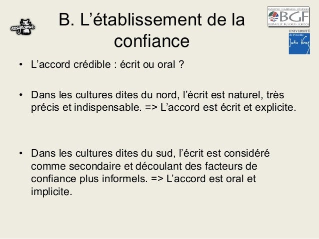 B. L'établissement de la confiance • L'accord crédible : écrit ou oral ? • Dans les cultures dites du nord, l'écrit est na...