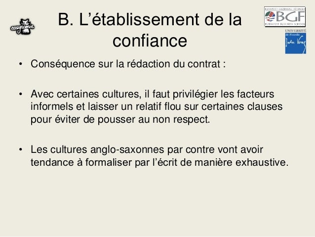 B. L'établissement de la confiance • Conséquence sur la rédaction du contrat : • Avec certaines cultures, il faut privilég...