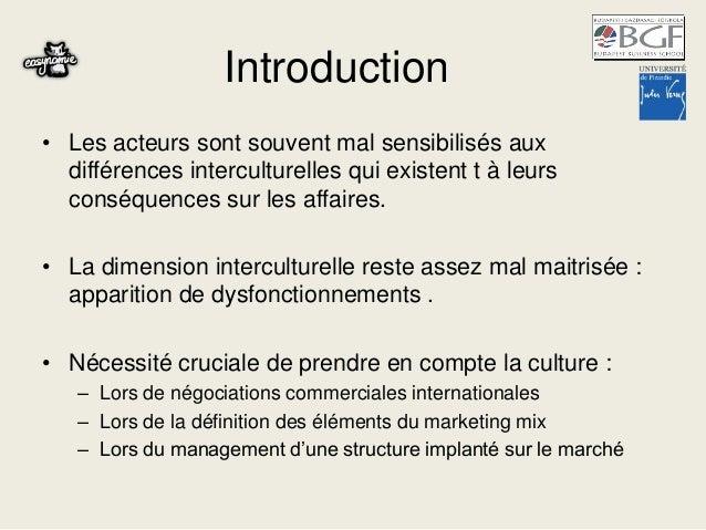 Introduction • Les acteurs sont souvent mal sensibilisés aux différences interculturelles qui existent t à leurs conséquen...