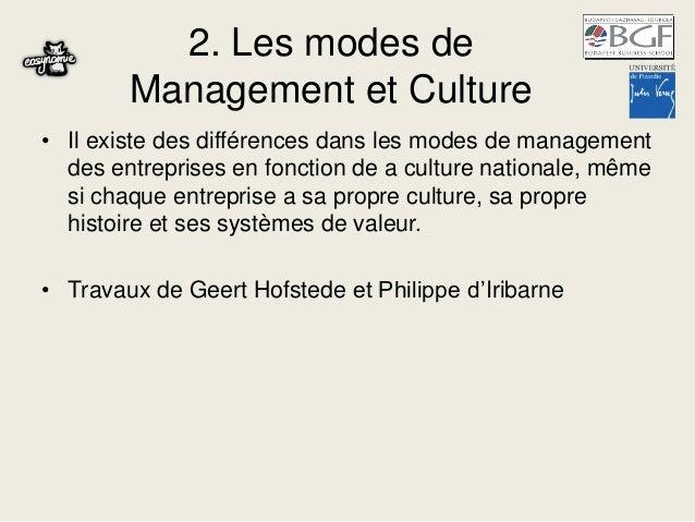 2. Les modes de Management et Culture • Il existe des différences dans les modes de management des entreprises en fonction...
