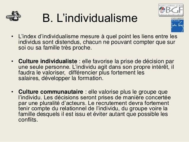 B. L'individualisme • L'index d'individualisme mesure à quel point les liens entre les individus sont distendus, chacun ne...