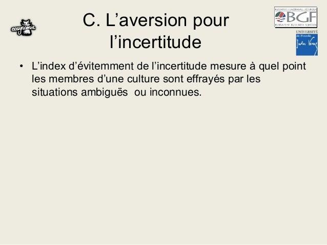 C. L'aversion pour l'incertitude • L'index d'évitemment de l'incertitude mesure à quel point les membres d'une culture son...