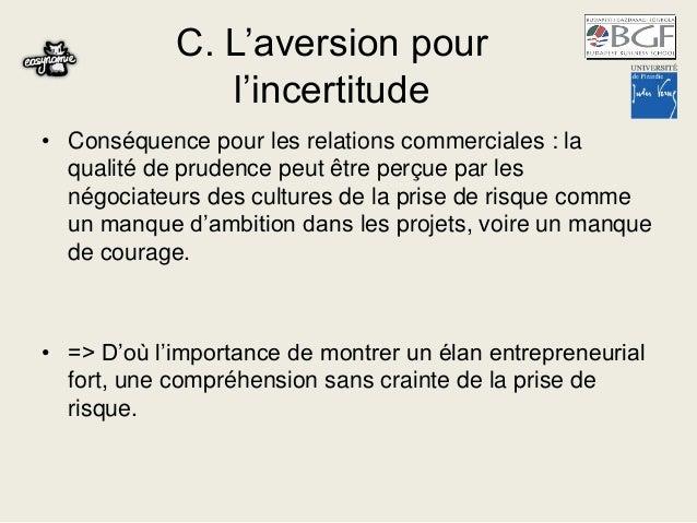 C. L'aversion pour l'incertitude • Conséquence pour les relations commerciales : la qualité de prudence peut être perçue p...