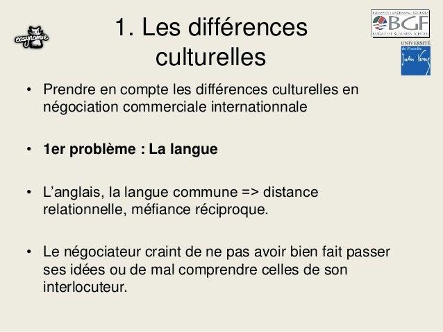 1. Les différences culturelles • Prendre en compte les différences culturelles en négociation commerciale internationnale ...