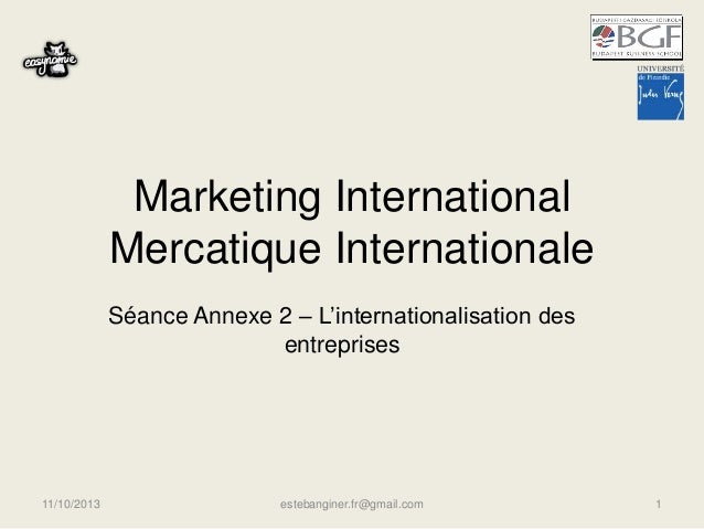 Marketing International Mercatique Internationale Séance Annexe 2 – L'internationalisation des entreprises 11/10/2013 este...