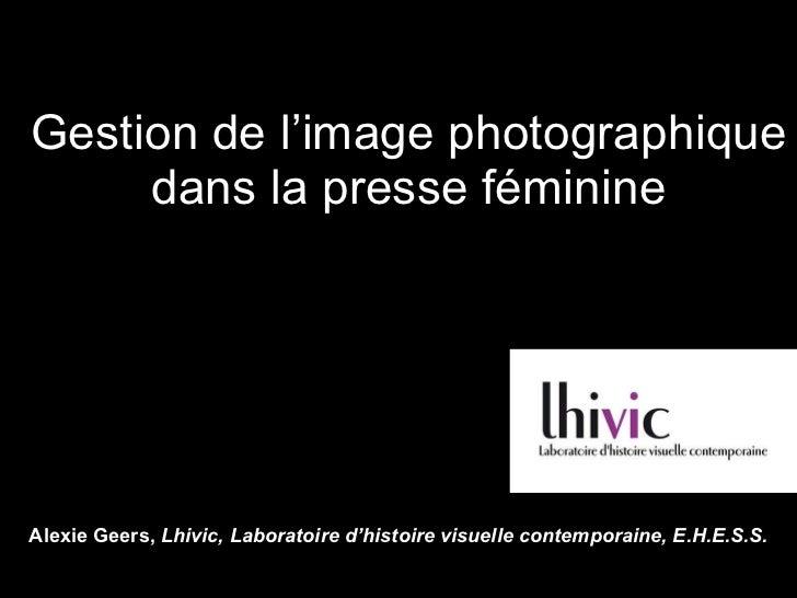Gestion de l'image photographique dans la presse féminine Alexie Geers,  Lhivic, Laboratoire d'histoire visuelle contempor...
