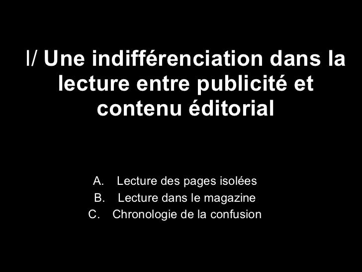 I/  Une indifférenciation dans la lecture entre publicité et contenu éditorial <ul><li>Lecture des pages isolées </li></ul...