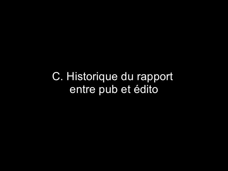 C. Historique du rapport  entre pub et édito
