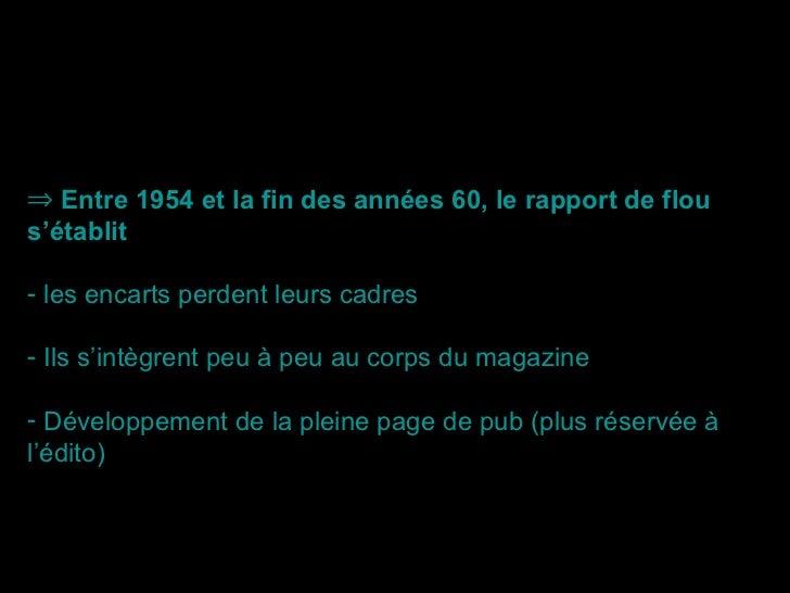 <ul><li>Entre 1954 et la fin des années 60, le rapport de flou s'établit   </li></ul><ul><li>les encarts perdent leurs cad...