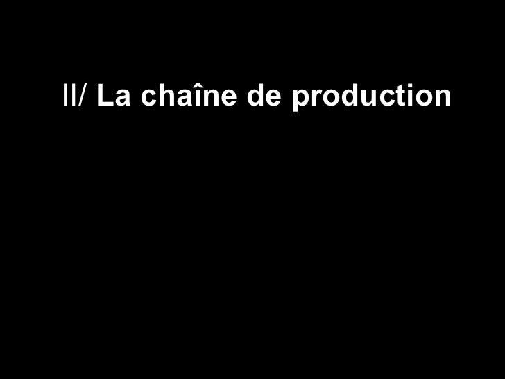 II/  La chaîne de production