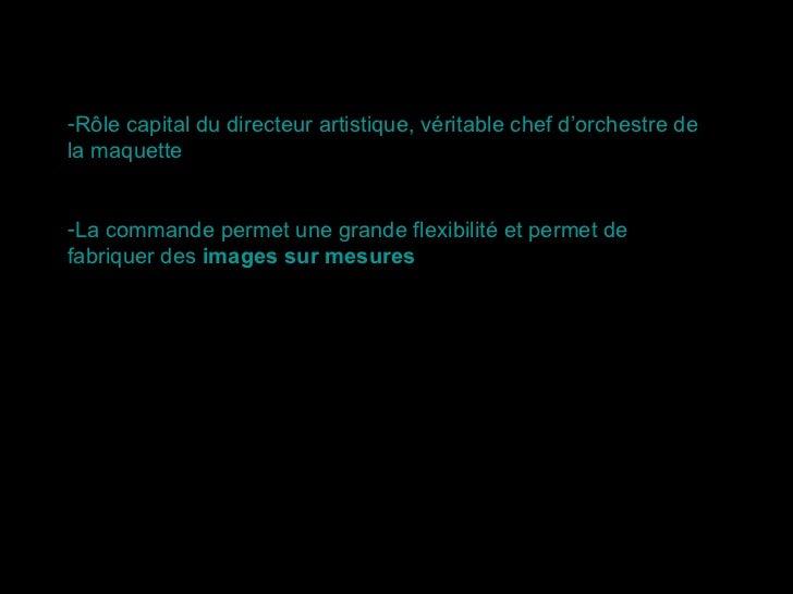 <ul><li>Rôle capital du directeur artistique, véritable chef d'orchestre de la maquette </li></ul><ul><li>La commande perm...