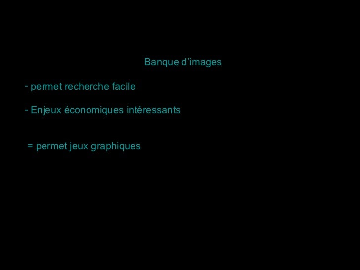 <ul><li>Banque d'images  </li></ul><ul><li>permet recherche facile </li></ul><ul><li>Enjeux économiques intéressants </li>...