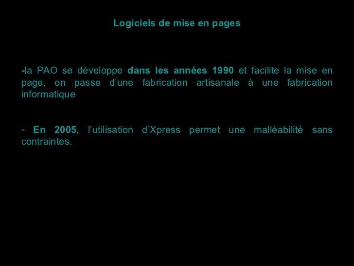 <ul><li>Logiciels de mise en pages </li></ul><ul><li>- la PAO se développe  dans les années 1990  et facilite la mise en p...