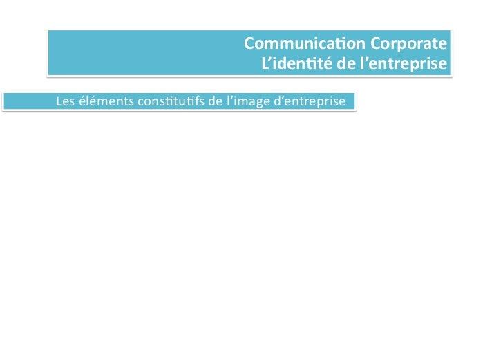 Communica%on Corporate                                                                   L'iden%té de l'entreprise...